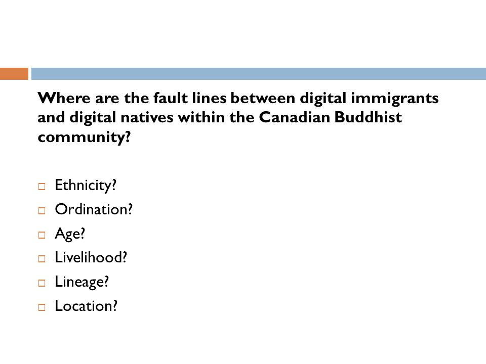 Where are the fault lines between digital immigrants and digital natives within the Canadian Buddhist community.