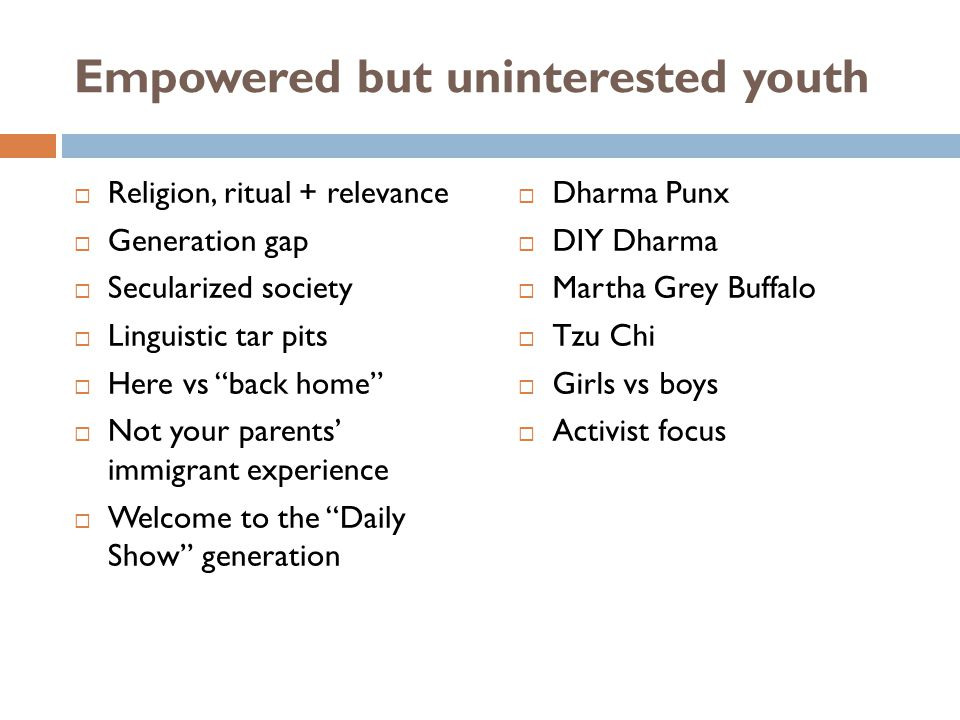 Empowered but uninterested youth Religion, ritual + relevance Generation gap Secularized society Linguistic tar pits Here vs back home Not your parent