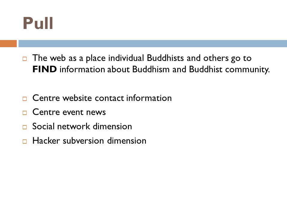 Pull The web as a place individual Buddhists and others go to FIND information about Buddhism and Buddhist community.