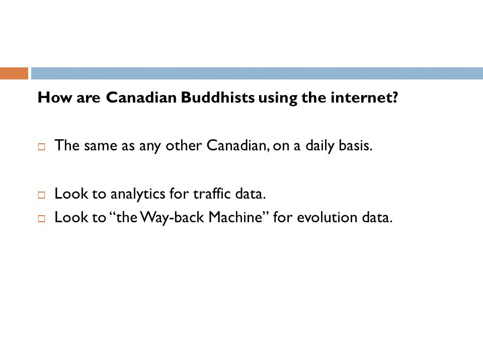 How are Canadian Buddhists using the internet? The same as any other Canadian, on a daily basis. Look to analytics for traffic data. Look to the Way-b