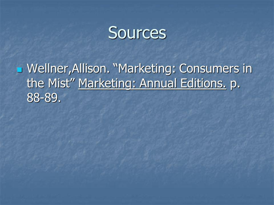 Sources Wellner,Allison. Marketing: Consumers in the Mist Marketing: Annual Editions. p. 88-89. Wellner,Allison. Marketing: Consumers in the Mist Mark