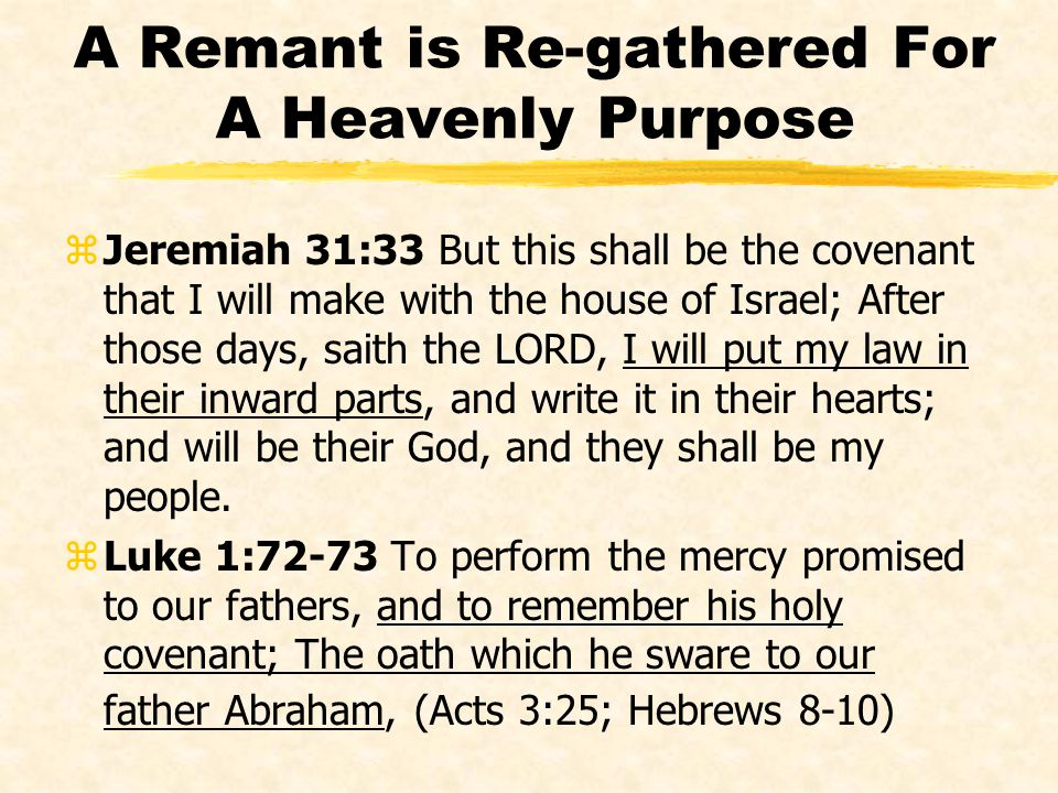 A Remant is Re-gathered For A Heavenly Purpose zJeremiah 31:33 But this shall be the covenant that I will make with the house of Israel; After those d