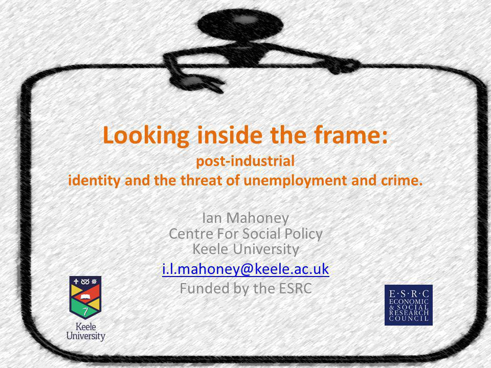 Looking inside the frame: post-industrial identity and the threat of unemployment and crime.