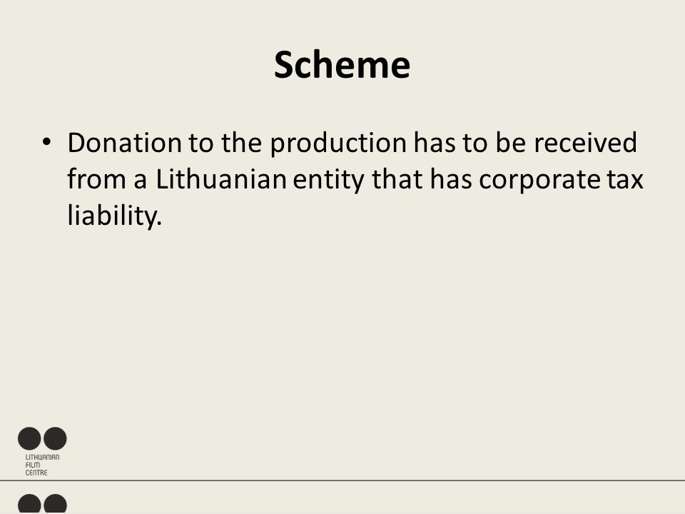 Scheme Donation to the production has to be received from a Lithuanian entity that has corporate tax liability.