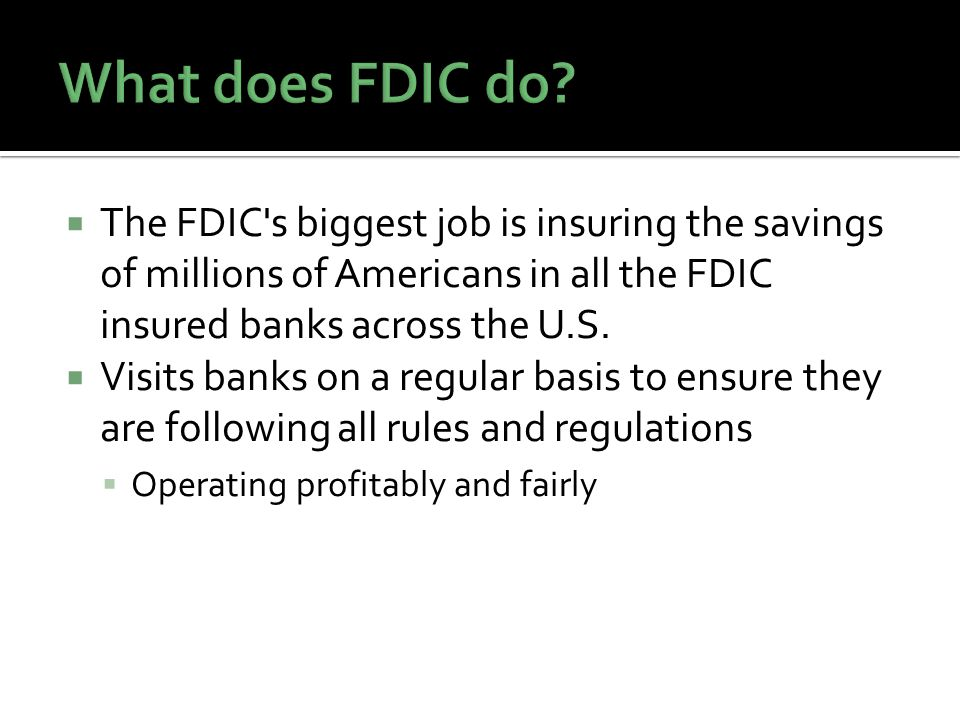 The FDIC s biggest job is insuring the savings of millions of Americans in all the FDIC insured banks across the U.S.