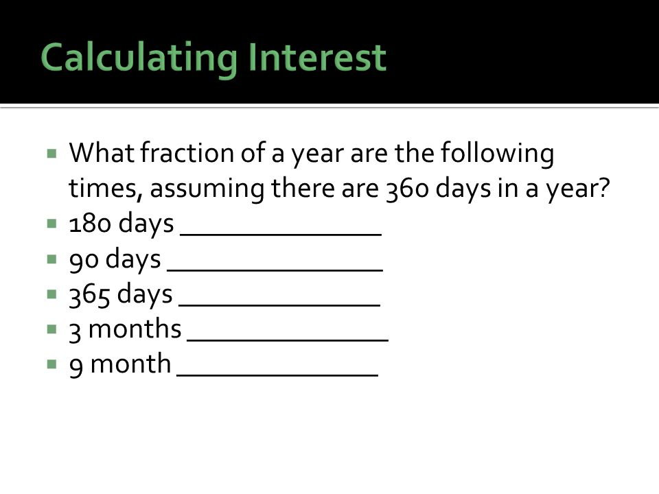 What fraction of a year are the following times, assuming there are 360 days in a year.