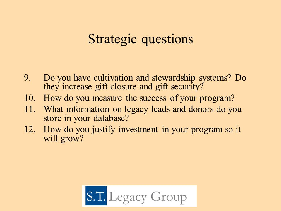 Strategic questions 9.Do you have cultivation and stewardship systems.