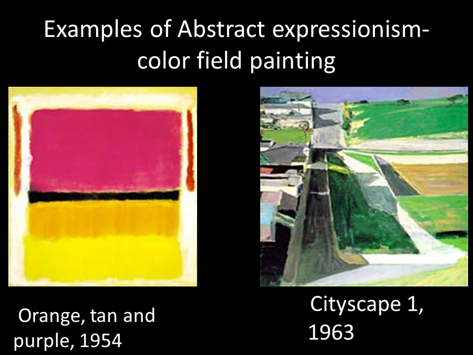 Examples of Abstract expressionism- color field painting Orange, tan and purple, 1954 Cityscape 1, 1963