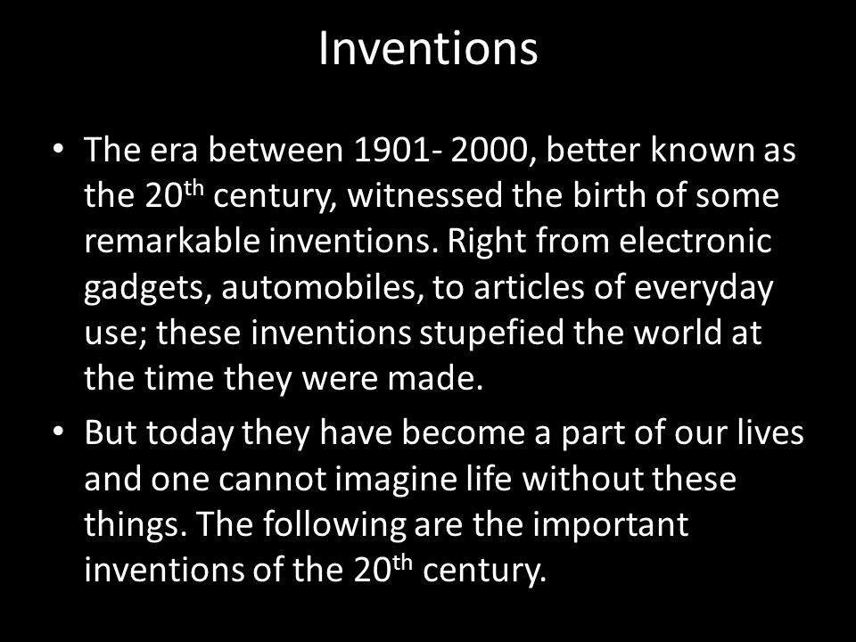 Inventions The era between 1901- 2000, better known as the 20 th century, witnessed the birth of some remarkable inventions. Right from electronic gad