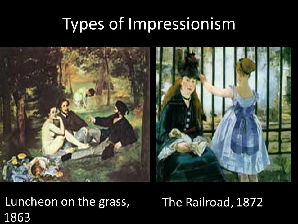 Types of Impressionism Luncheon on the grass, 1863 The Railroad, 1872