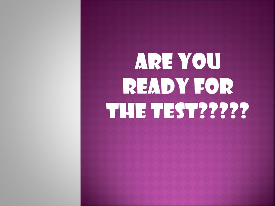ARE YOU READY FOR THE TEST?????