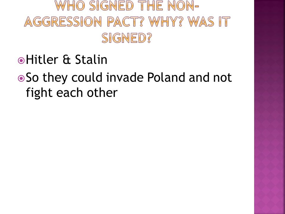 Hitler & Stalin So they could invade Poland and not fight each other