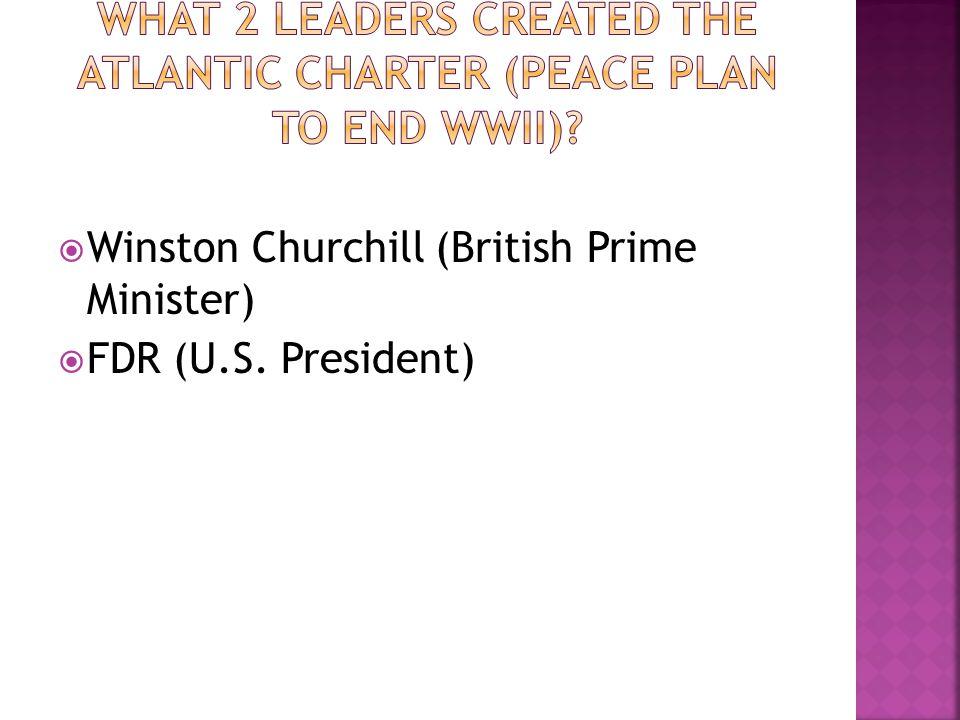 Winston Churchill (British Prime Minister) FDR (U.S. President)