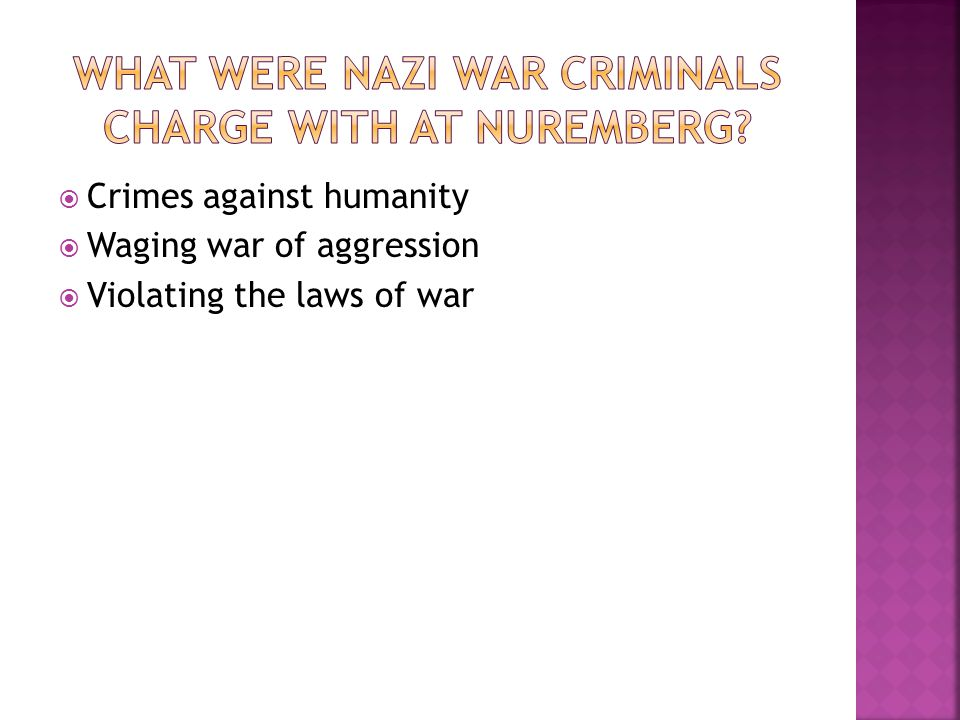Crimes against humanity Waging war of aggression Violating the laws of war