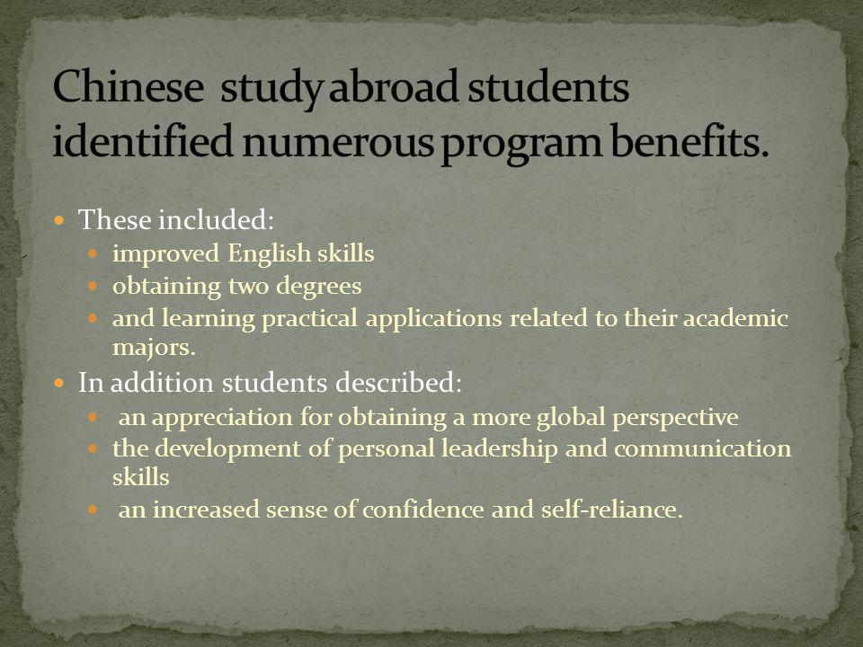 These included: improved English skills obtaining two degrees and learning practical applications related to their academic majors. In addition studen