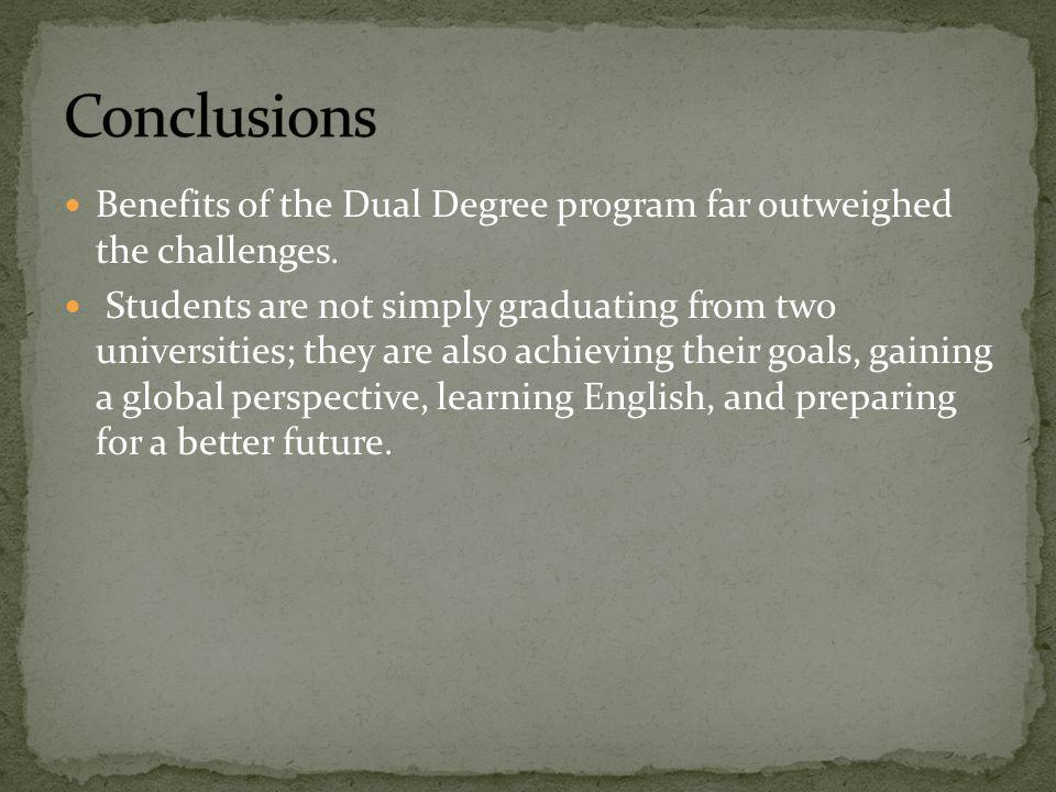 Benefits of the Dual Degree program far outweighed the challenges. Students are not simply graduating from two universities; they are also achieving t