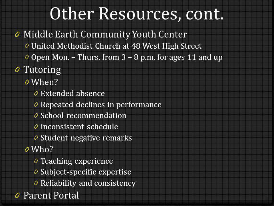 Other Resources, cont. 0 Middle Earth Community Youth Center 0 United Methodist Church at 48 West High Street 0 Open Mon. – Thurs. from 3 – 8 p.m. for
