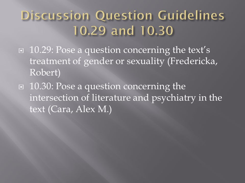 10.29: Pose a question concerning the texts treatment of gender or sexuality (Fredericka, Robert) 10.30: Pose a question concerning the intersection o