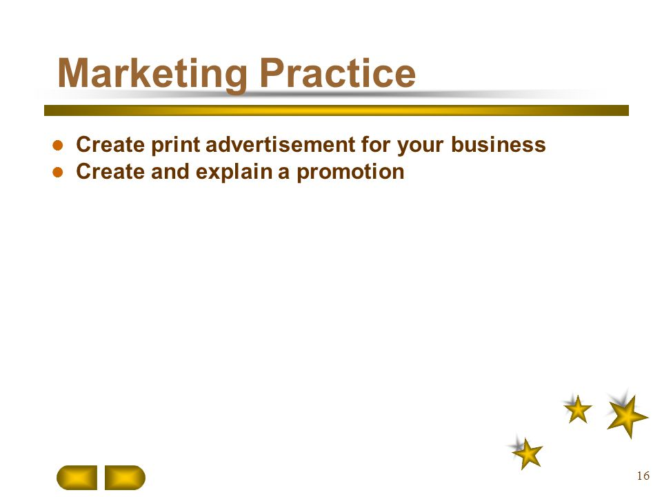 16 Marketing Practice Create print advertisement for your business Create and explain a promotion