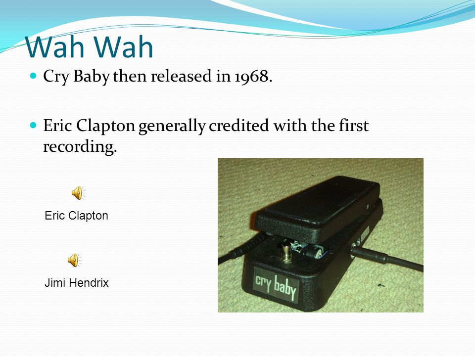Wah Cry Baby then released in 1968. Eric Clapton generally credited with the first recording. Eric Clapton Jimi Hendrix