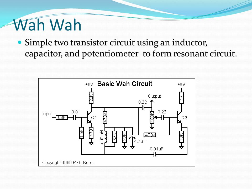 Wah Simple two transistor circuit using an inductor, capacitor, and potentiometer to form resonant circuit.
