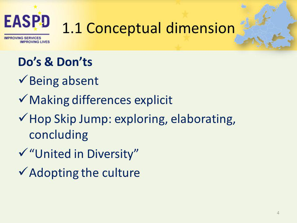 Dos & Donts Being absent Making differences explicit Hop Skip Jump: exploring, elaborating, concluding United in Diversity Adopting the culture 4 1.1 Conceptual dimension