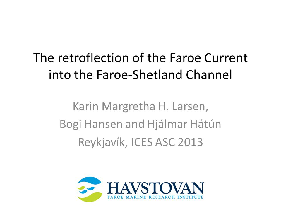 The retroflection of the Faroe Current into the Faroe-Shetland Channel Karin Margretha H.