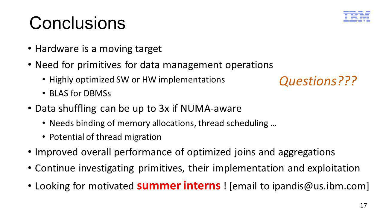 17 Conclusions Hardware is a moving target Need for primitives for data management operations Highly optimized SW or HW implementations BLAS for DBMSs