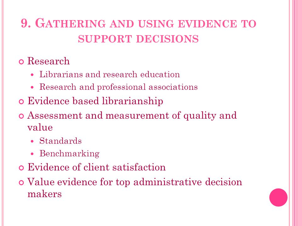 9. G ATHERING AND USING EVIDENCE TO SUPPORT DECISIONS Research Librarians and research education Research and professional associations Evidence based