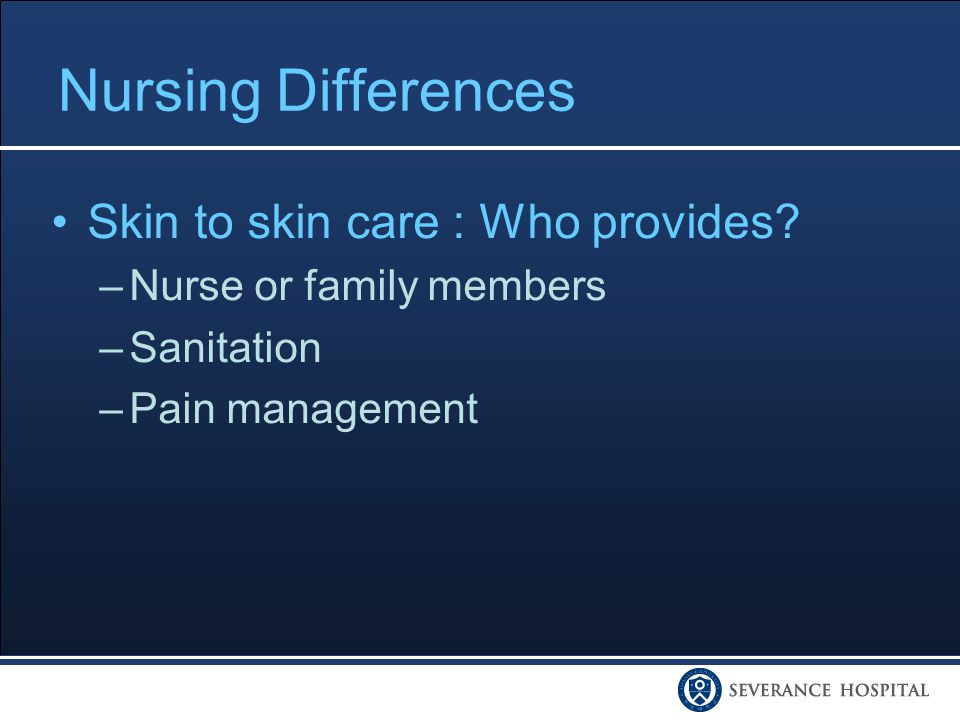 Nursing Differences Skin to skin care : Who provides.
