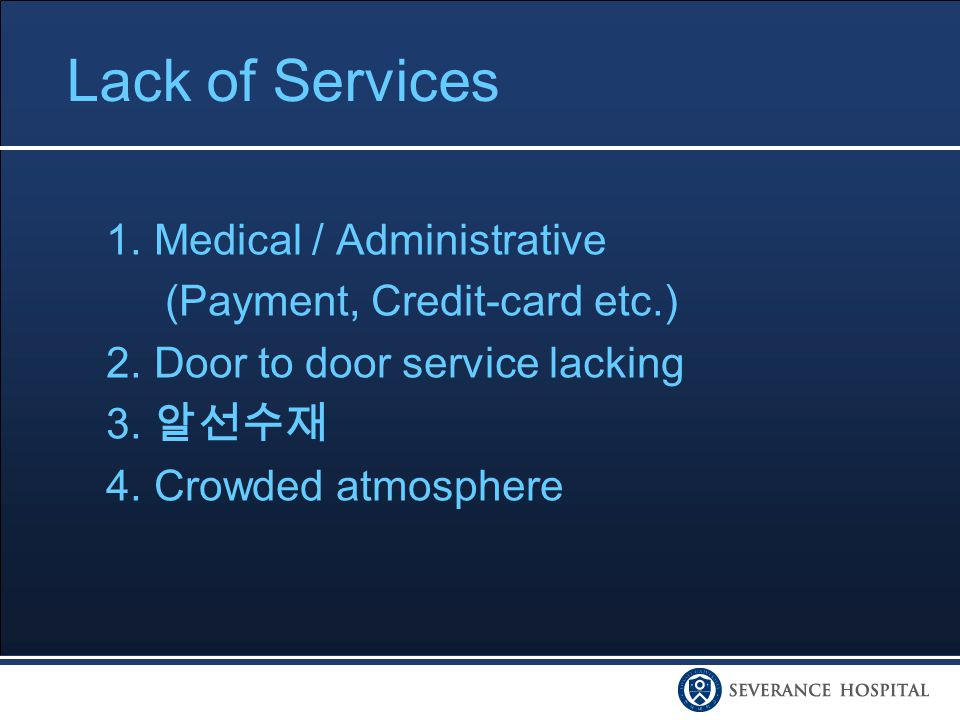 Lack of Services 1. Medical / Administrative (Payment, Credit-card etc.) 2.
