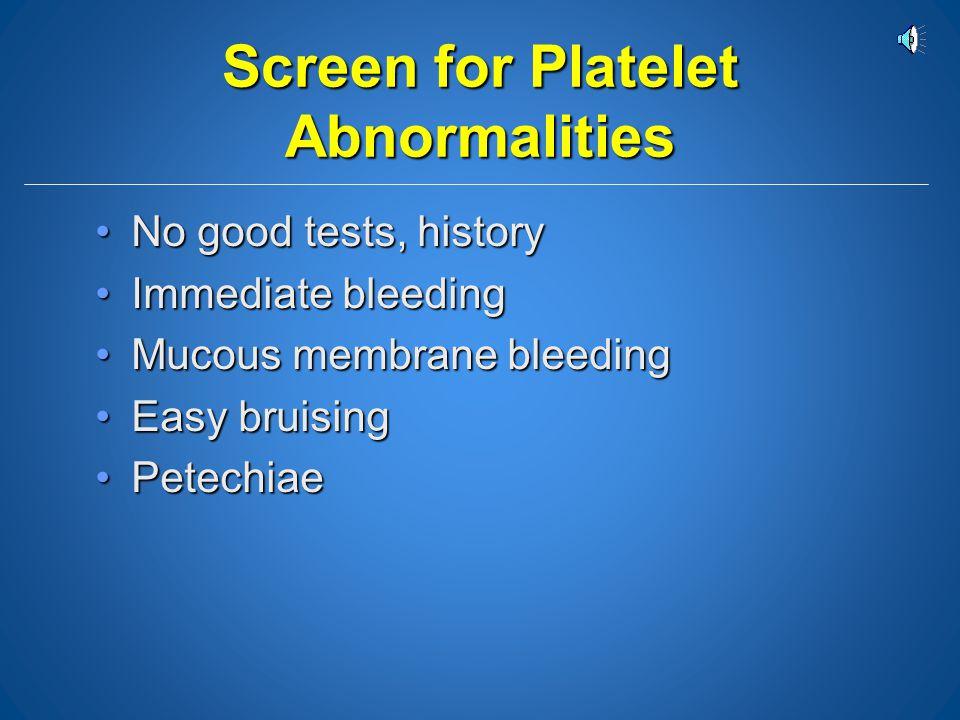 Screening for Hemostatic Defects PT, APPT- sensitivity is too poor to pick up mild defectsPT, APPT- sensitivity is too poor to pick up mild defects Bl