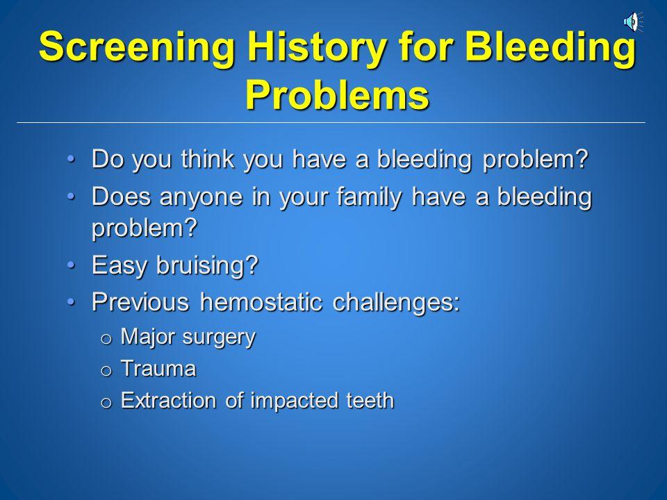 Screen for Clotting Factor Deficiencies Delayed onset of bleedingDelayed onset of bleeding Large ecchymoses or hematomasLarge ecchymoses or hematomas