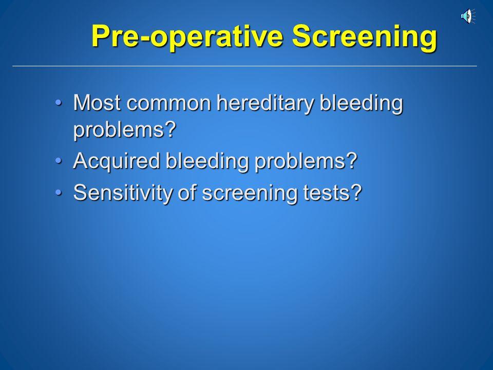 Bleeding Problems Bleeding Problems Pre-operative screeningPre-operative screening Patient with suspicious historyPatient with suspicious history Acti