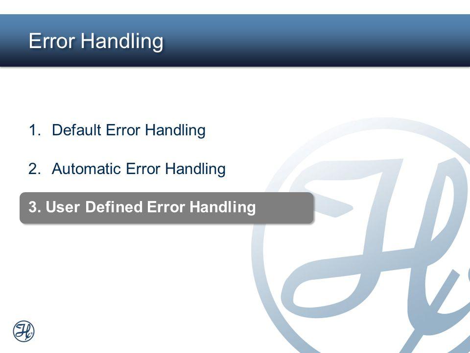 12 Error Handling 1.Default Error Handling 2.Automatic Error Handling 3. User Defined Error Handling
