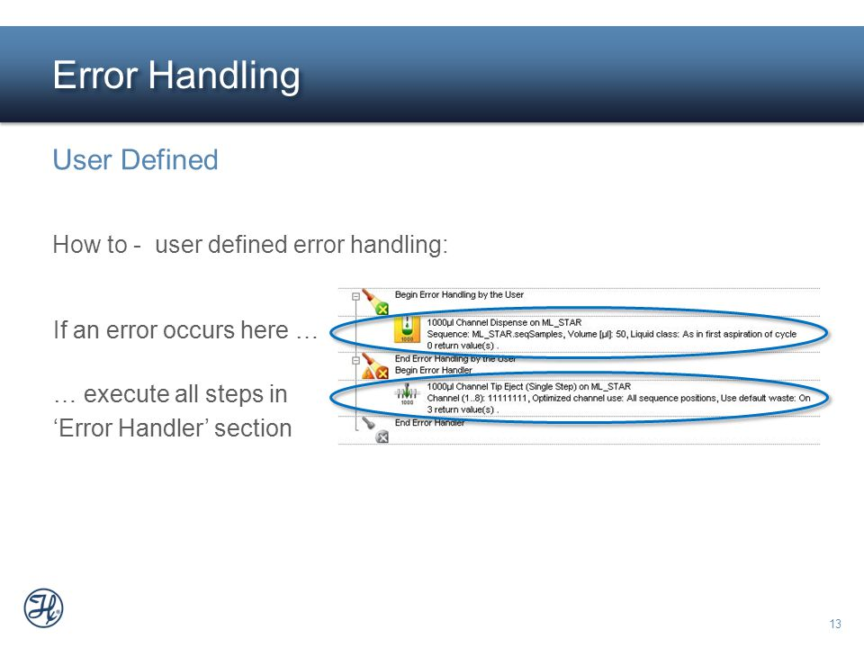 13 If an error occurs here … … execute all steps in Error Handler section Error Handling User Defined How to - user defined error handling: If an erro