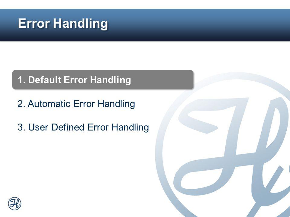 3 1. Default Error Handling 2. Automatic Error Handling 3. User Defined Error Handling Error Handling