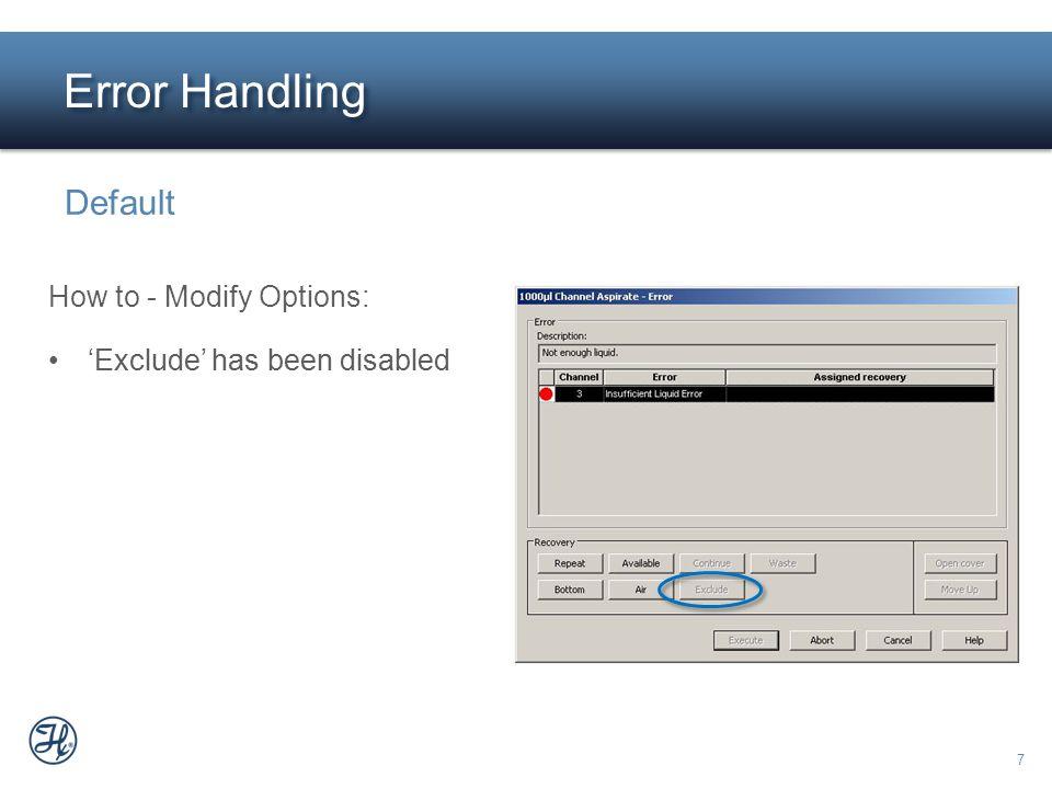 7 Exclude has been disabled Error Handling Default Exclude has been disabled How to - Modify Options: