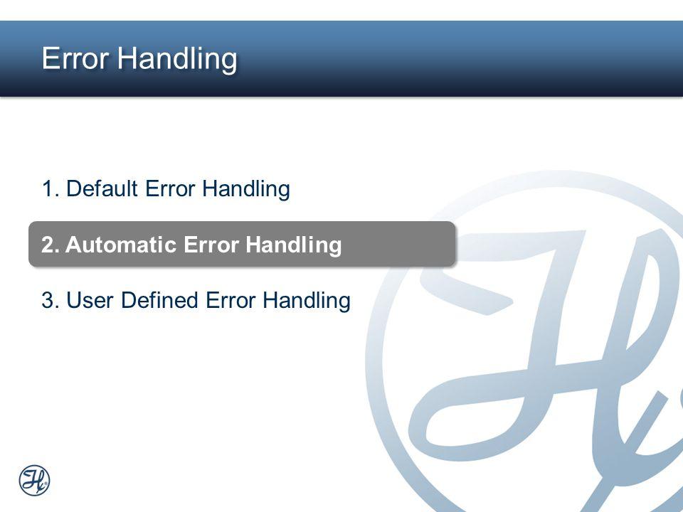 8 1. Default Error Handling 2. Automatic Error Handling 3. User Defined Error Handling Error Handling