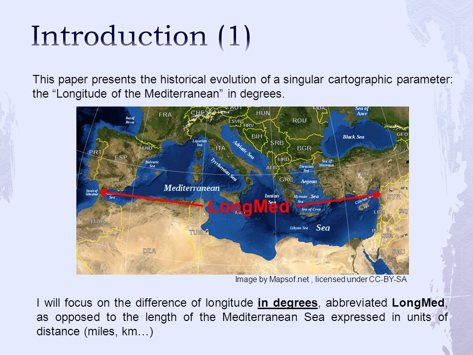 This paper presents the historical evolution of a singular cartographic parameter: the Longitude of the Mediterranean in degrees.