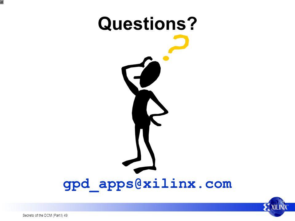 Secrets of the DCM (Part I) 49 Questions? gpd_apps@xilinx.com