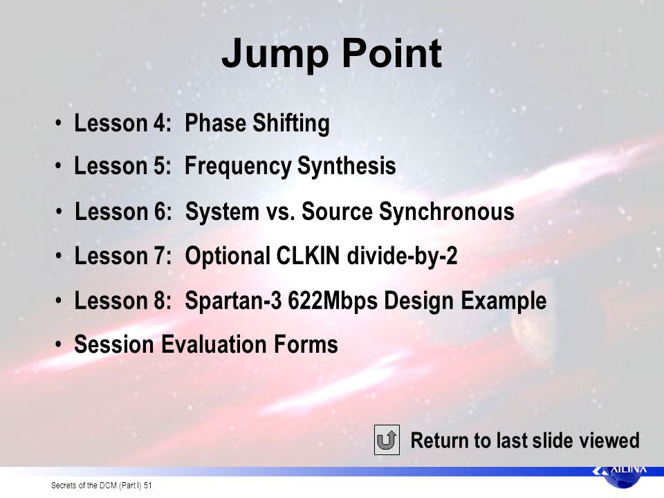 Secrets of the DCM (Part I) 51 Jump Point Return to last slide viewed Lesson 4: Phase Shifting Lesson 5: Frequency Synthesis Lesson 6: System vs. Sour