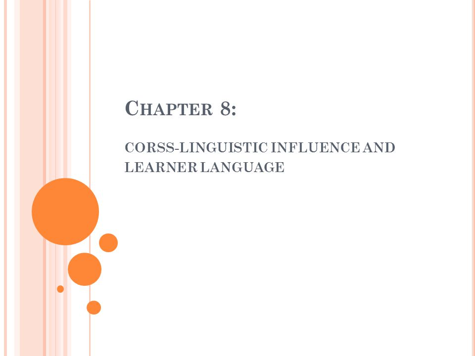 C HAPTER 8: CORSS-LINGUISTIC INFLUENCE AND LEARNER LANGUAGE