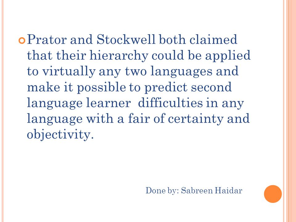 Prator and Stockwell both claimed that their hierarchy could be applied to virtually any two languages and make it possible to predict second language