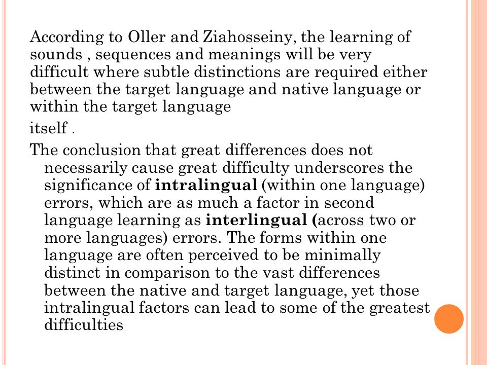 According to Oller and Ziahosseiny, the learning of sounds, sequences and meanings will be very difficult where subtle distinctions are required eithe