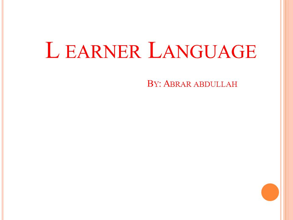 L EARNER L ANGUAGE B Y : A BRAR ABDULLAH