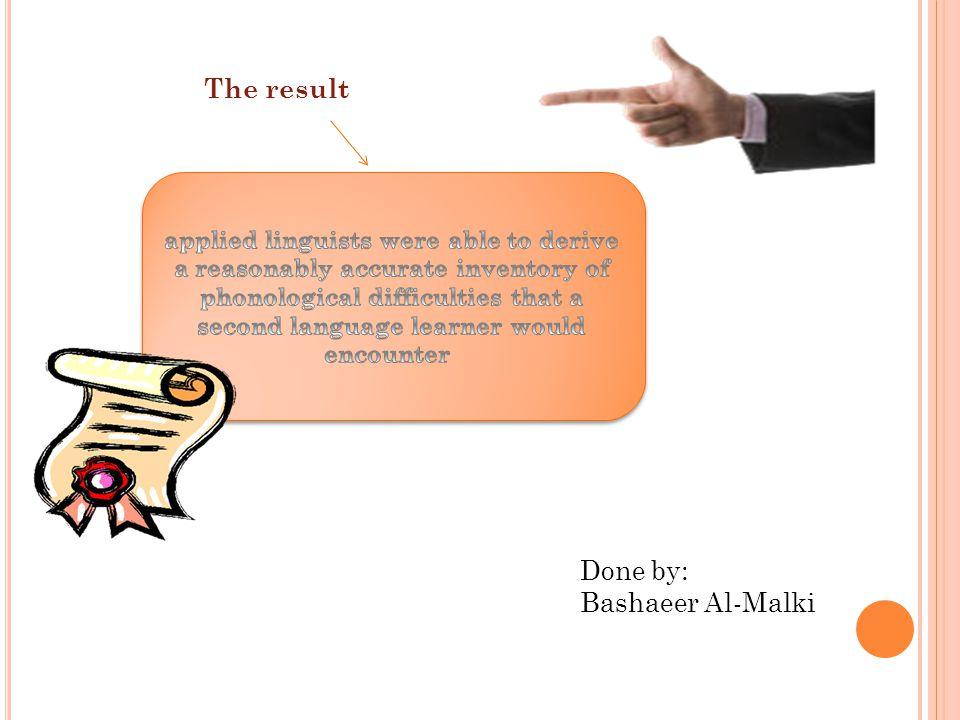 The result Done by: Bashaeer Al-Malki
