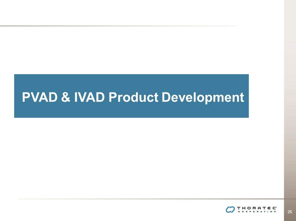 26 PVAD & IVAD Product Development