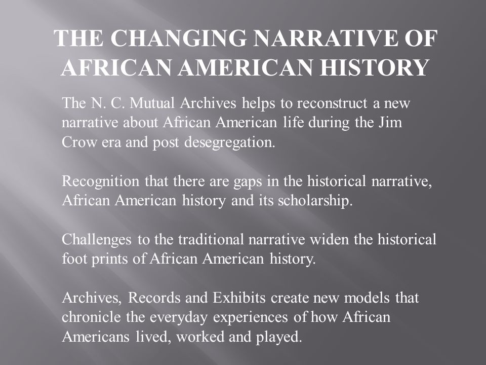 The N. C. Mutual Archives helps to reconstruct a new narrative about African American life during the Jim Crow era and post desegregation. Recognition