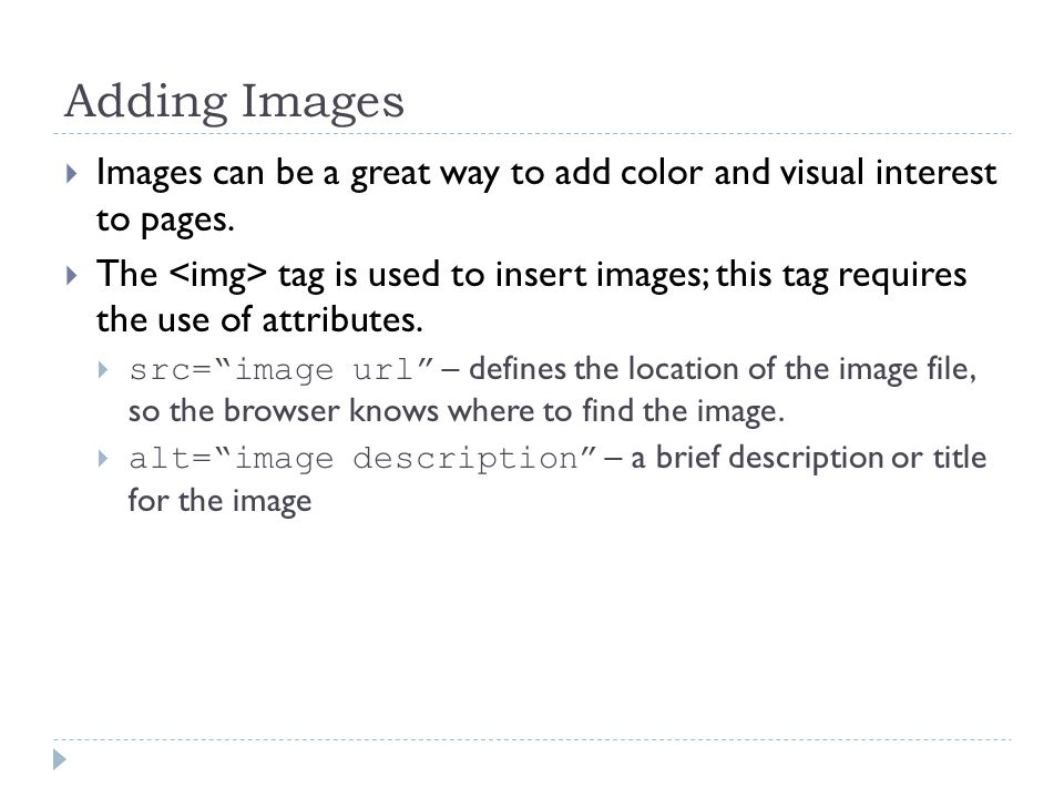 Adding Images Images can be a great way to add color and visual interest to pages.
